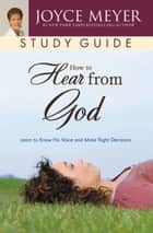 How to Hear from God Study Guide - Learn to Know His Voice and Make Right Decisions ebook by Joyce Meyer