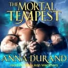 The Mortal Tempest audiobook by Anna Durand
