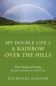 My Double Life 2 - A Rainbow Over the Hills ebook by Nicholas Hagger
