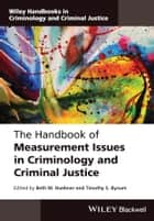 The Handbook of Measurement Issues in Criminology and Criminal Justice ebook by Beth M. Huebner,Timothy S. Bynum