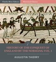 History of the Conquest of England by the Normans, Volume 1 ebook by Augustin Thierry