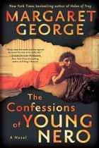 The Confessions of Young Nero 電子書籍 by Margaret George