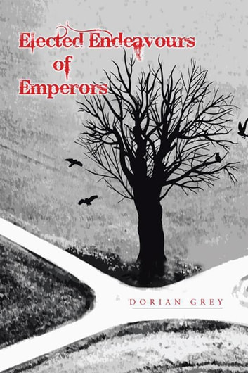 Elected Endeavours of Emperors eBook by Dorian Grey