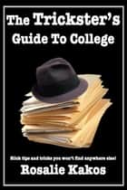 The Trickster's Guide to College ebook by Rosalie Kakos