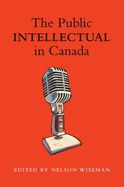 The Public intellectual in Canada ebook by Nelson Wiseman