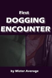 First Dogging Encounter ebook by Mister Average
