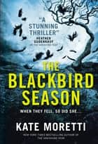 The Blackbird Season ebook by Kate Moretti