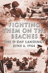 Fighting them on the Beaches - The D-Day Landings - June 6, 1944 ebook by Nigel Cawthorne