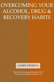 Overcoming Your Alcohol, Drug & Recovery Habits ebook by James DeSena