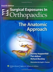 Surgical Exposures in Orthopaedics - The Anatomic Approach ebook by Stanley Hoppenfeld,Piet deBoer,Richard Buckley
