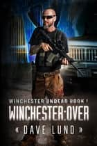 Winchester: Over (Winchester Undead Book 1) ebook by Dave Lund, Monique Happy