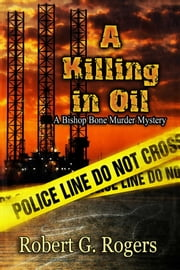 A Killing In Oil ebook by Robert G Rogers