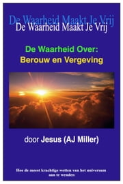 De Waarheid Over: Berouw en Vergeving ebook by Jesus (AJ Miller)