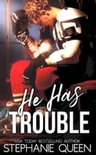 He Has Trouble ebook by Stephanie Queen