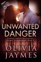Unwanted Danger ebook by Olivia Jaymes