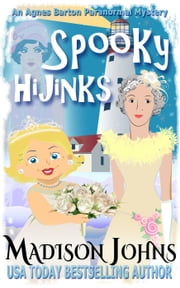 Spooky Hijinks - An Agnes Barton Paranormal Mystery, #3 ebook by Madison Johns