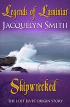 Legends of Lasniniar: Shipwrecked ebook by Jacquelyn Smith