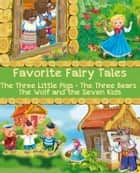 Favorite Fairy Tales (The Three Little Pigs, The Three Bears, The Wolf and the Seven Kids) ebook by Joseph Jacobs,Jacob and Wilhelm Grimm,illustrated by Viktoriya Dunayeva