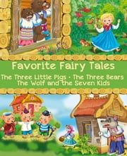 Favorite Fairy Tales (The Three Little Pigs, The Three Bears, The Wolf and the Seven Kids) - Illustrated Edition ebook by Joseph Jacobs,Jacob and Wilhelm Grimm,illustrated by Viktoriya Dunayeva