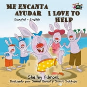 Me encanta ayudar I Love to Help (Spanish English Bilingual Book for Kids) - Spanish English Bilingual Collection ebook by Shelley Admont