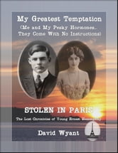 STOLEN IN PARIS: The Lost Chronicles of Young Ernest Hemingway: My Greatest Temptation: Me and My Pesky Hormones (They Come With No Instructions) ebook by David Wyant