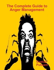 The Complete Guide to Anger Management ebook by Gustav Putnam