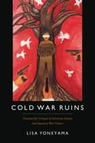 Cold War Ruins - Transpacific Critique of American Justice and Japanese War Crimes ebook by Lisa Yoneyama
