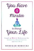 You Have 4 Minutes to Change Your Life ebook by Rebekah Borucki