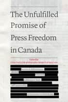 The Unfulfilled Promise of Press Freedom in Canada ebook by Lisa Taylor, Cara-Marie O'Hagan