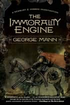 The Immorality Engine - A Newbury & Hobbes Investigation ebook by George Mann