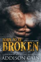 Born to be Broken ebook by Addison Cain
