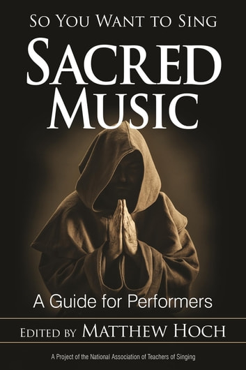 So You Want to Sing Sacred Music - A Guide for Performers ebook by