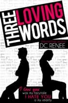 Three Loving Words ebook by DC Renee