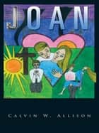 Joan ebook by Calvin W. Allison