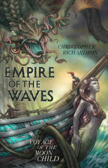 Empire of the Waves: Voyage of the Moon Child - Voyage of the Moon Child ebook by Christopher Richardson