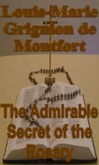 The Admirable Secret of the Rosary ebook by Louis-Marie Grignion de Montfort