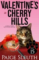 Valentine's in Cherry Hills - A Small-Town Kitty Cozy Mystery ebook by Paige Sleuth