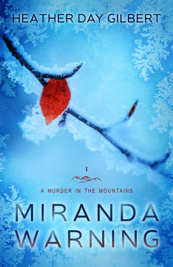 Miranda Warning - A Murder in the Mountains, #1 ebook by Heather Day Gilbert