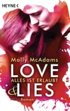 Love & Lies - Alles ist erlaubt - Roman ebook by Molly McAdams, Sabine Schilasky