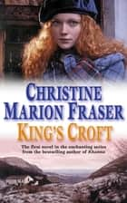 King's Croft ebook by Christine Marion Fraser