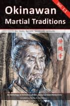 Okinawan Martial Traditions Vol. 1.1 - Te, Tode, Karate, Karatedo, Kobudo ebook by Mary Bolz, Patrick McCarthy, John Porta,...