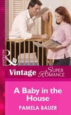 A Baby In The House (Mills & Boon Vintage Superromance) (9 Months Later, Book 39) ebook by Pamela Bauer