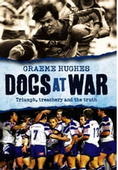 Dogs at War - Triumph, treachery and the truth ebook by Graeme Hughes