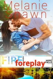 Fire and Foreplay ebook by Melanie Shawn