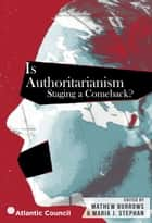 Is Authoritarianism Staging a Comeback? ebook by Mathew Burrows, Maria J Stephan