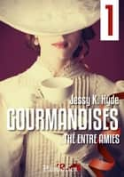 Thé entre amies - Gourmandises, T1 ebook by Jessy K. Hyde