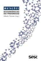Mutações: dissonâncias do progresso ebook by