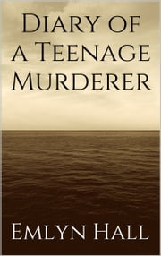 Diary of a Teenage Murderer ebook by Emlyn Hall
