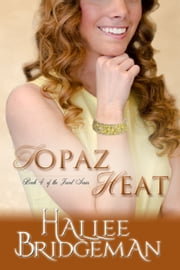 Topaz Heat (Inspirational Romance) ebook by Hallee Bridgeman