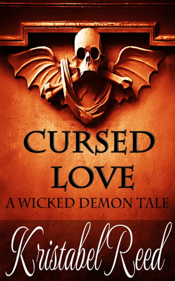 Cursed Love: A Wicked Demon Tale ebook by Kristabel Reed